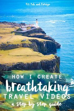 How to create breathtaking travel videos - a step-by-step guide that covers all aspects of making travel videos