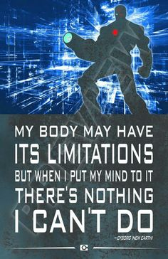 Set your mind. Cyborg quote. Victor Stone. Teen Titans. Justice League. S.T.A.R Labs. DC Comics