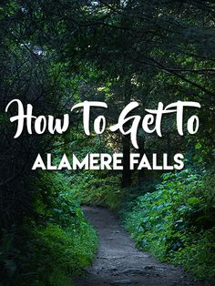 How to Get to Alamere Falls