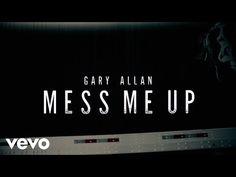 Gary Allan - Mess Me Up (Lyric Video) - YouTube
