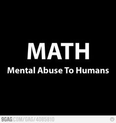 I hate Math with great passion...