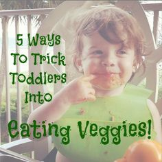 5 clever ways to trick toddlers into eating veggies!