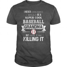 Awesome Baseball Lovers Tee Shirts Gift for you or your family member and your friend:  I NEVER DREAMED I WOULD BE A SUPER COOL BASEBALL GRANDMA BUT HERE I AM KILLING IT. Tee Shirts T-Shirts