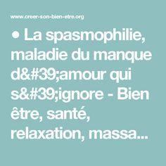 ● La spasmophilie, maladie du manque d'amour qui s'ignore - Bien être, santé, relaxation, massage, stress, shiatsu, Qi Qong; phytothérapie, remède de grand-mère