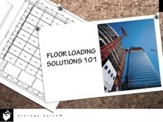 FLOOR LOADING 101 - 1 AIA/CES HSW LU - Speed up the building design and decision-making process by avoiding unnecessary delays and changes with an ability to identify the new construction building types most suitable for high-density storage. Moreover, several strategies exist to accommodate heavy storage system loads. These include the ability to reorient, redistribute, relocate, reconfigure and reinforce.