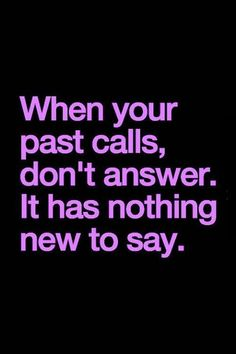 When your #past calls don't answer. It has nothing #new to say. - http://ift.tt/1oNRVdq