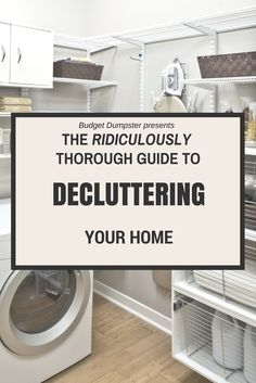 The Ridiculously Thorough Guide to Decluttering Your Home - Presented by BudgetDumpster.com - April 2015 - Collection of awesome organizing and decluttering tip from the Organizing Pros including Linda Samuels, CPO-CD