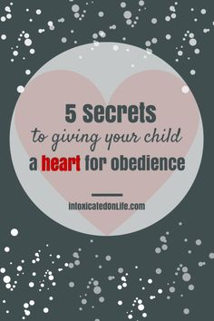 Learn the secrets to giving your child a heart for obedience.  @ IntoxicatedOnLife.com #Parenting #RaisingGodlyKids #Obedience