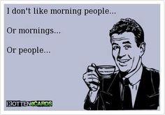 Mornings... or people...