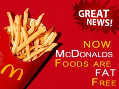 A Huge Mac and Large Fries? Might cost you 1, 050 unhealthy calories, and beginning next week, McDonald's will tell its consumers that McDonalds Foods Fat Free.