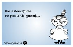 Nie jestem głucha... Weekend Humor, Life Motto, Keep Smiling, Little My, Wisdom Quotes, Quotations, Haha, Jokes, Thoughts