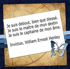 Invictus, poésie de William Ernest Henley (1875) qui a inspiré et soutenu Nelson Mandela.  Je suis debout, bien que blessé. Je suis le maître de mon destin Je suis le capitaine de mon âme. [Citations et bonheur]