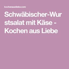 Schwäbischer-Wurstsalat mit Käse - Kochen aus Liebe