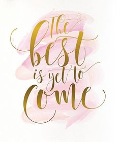 Layout and inspiration for custom hand lettering. I love the gold foil detail and the watercolor in the background! The Words, Motivational Wall Art, Inspirational Quotes, Nouvel An Citation, The Best Is Yet To Come, Cute Quotes, Wedding Quotes And Sayings, Quotes Pics, Baby Quotes