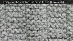 Knitting tutorial ~  4 Stitch Garter Rib Stitch: Row 1    *K4, p4; rep from * to last 4 sts, k4; Repeat row 1 until you reach your desired length.