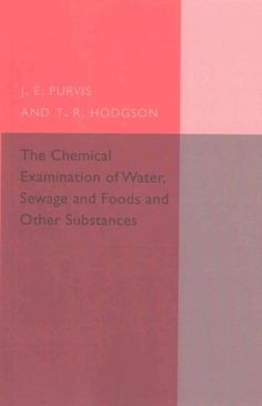 The Chemical Examination of Water, Sewage, Foods and Other Substances