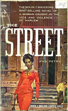 The Street by Ann Petry. Originally published in 1946 and hailed by critics as a masterwork. The Street was the first novel written by a black female author to sell over 1,000,000 copies. There was talk that Lena Horne would star in a film version, but it never happened.
