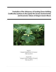Evaluation of the adequacy of leading green building certification systems to recognize the social, environmental, and economic values of Oregon grown wood by Oregon Department of Forestry