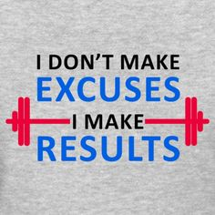 MOTIVATIONAL TEE | I DONT MAKE EXCUSES I MAKE RESULTS - Womens T-Shirt Fitness Inspiration Quotes, Fitness Motivation Quotes, Bodybuilding Motivation Quotes, Workout Motivation, Motivational Quotes For Working Out, Inspirational Quotes, Excuses Quotes, Quotes For Shirts, Workout Shirts