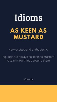 As keen as mustard ~ very excited and enthusiastic; Kids are always as keen as mustard to learn new things around them. Advanced English Vocabulary, Learn English Grammar, English Writing Skills, Learn English Words, English Idioms, English Phrases, English English, Quotes About English Language, Slang English