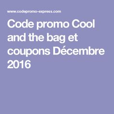 Code promo Cool and the bag  et coupons Décembre 2016