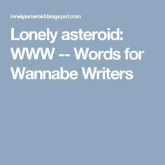 Lonely asteroid: WWW -- Words for Wannabe Writers