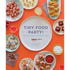 Tiny Food Party!: Bite-size Recipes For Miniature Meals. I need this book.