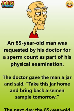 """An man was requested by his doctor for a sperm count as part of his physical exam. The doctor gave the man a jar and said, """"Take this jar home and bring back a semen sample tomorrow. Funny Long Jokes, Funny Adult Memes, Men Quotes Funny, Funny Jokes For Adults, Silly Jokes, Good Jokes, Sarcastic Quotes, Funny Texts, Man Quotes"""