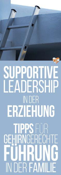 Gehirngerechte Führung in der Familie: Supportive Leadership in der Erziehung, Tipps für Eltern