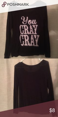 Wet seal shirt! Super fun Wet Seall Cray cray shirt! Gently used ! Wet Seal Tops Tees - Long Sleeve