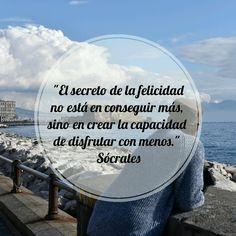"""""""El secreto de la felicidad no esta en conseguir mas, sino en crear la capacidad…"""