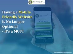 Having a Mobile Friendly Website is No Longer Optional - It's a MUST - Web Strategy Plus Web Design Services, Web Design Company, Content Marketing, Digital Marketing, Mobile Friendly Website, Social Media Training, How To Attract Customers, Responsive Web Design, Web Development Company