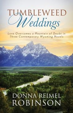 Tumbleweed Weddings: Love Overcomes a Mountain of Doubt in Three Contemporary Wyoming Novels (Romancing America) by Donna Robinson, http://www.amazon.com/dp/B00JBS7F6Y/ref=cm_sw_r_pi_dp_lZAJub1TYMZV3