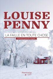 Faille en toute chose (La): Armand Gamache enquête - Louise Penny