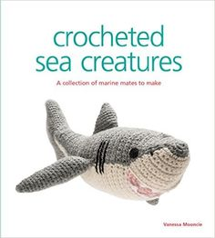 Crocheted Sea Creatures: A Collection of Marine Mates to Make Knitted: Amazon.de: Vanessa Mooncie, Susie Johns: Fremdsprachige Bücher