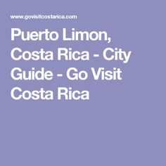 Puerto Limon, Costa Rica - City Guide - Go Visit Costa Rica   RePinned by : www.powercouplelife.com