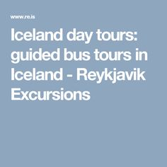 Iceland day tours: guided bus tours in Iceland - Reykjavik Excursions