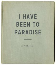 """""""I Have Been To Paradise. It Was Shit."""" A Notebook for Pessimists"""