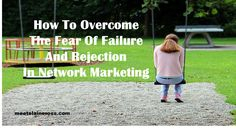 Are you passionate about your network marketing business but you are not sure how you will handle the possibility of failure and rejection? This article has some tips to encourage you and help you overcome this fear and stand strong in your business http://www.meetelaineross.com/overcome-the-fear-of-failure/