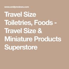 Travel Size Toiletries, Foods - Travel Size & Miniature Products Superstore