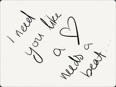 I need you like a heart needs a beat...