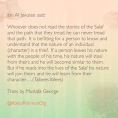 Whoever does not read the stories of the Salaf and the path that they tread ..
