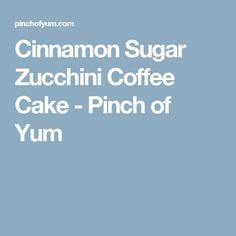 Cinnamon Sugar Zucchini Coffee Cake - Pinch of Yum