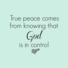 True peace comes from knowing God is in control.