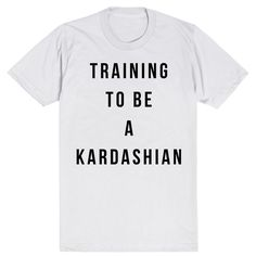 Train to be a Kardashian in this trendy tee! Get your eyebrows on fleek. Beef up your selfie game. Rock the hottest tees. You're in the big leagues now, young Kardashian. ♥♥♥ This ultra-soft tee has a