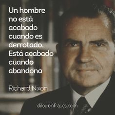 Un hombre no está acabado cuando es derrotado. Está acabado cuando abandona - Richard Nixon  #frases #frase #inspiración #quotes #quote #inspiration #inspirationalquotes #RichardNixon #USA #done #acabado #abandonar #derrota