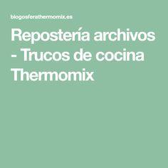 Repostería archivos - Trucos de cocina Thermomix Filing Cabinets, Hacks, Food, Libros