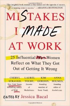 "High-achieving women share their worst mistakes at work—and how learning from them paved the way to success.Named by Fast Company as a ""Top 10 Book You Need to Read This Year"" In Mistakes I Made at Wo"
