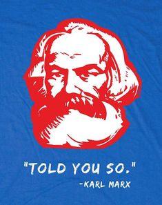 Karl Marx Tribute T-shirt - I told You So - Anti Capitalism Political T-shirt by Allriot Karl Marx, Anti Capitalism, Socialism, Communism, You Disgust Me, Social Topics, From Here To Eternity, Propaganda Art, Art Folder