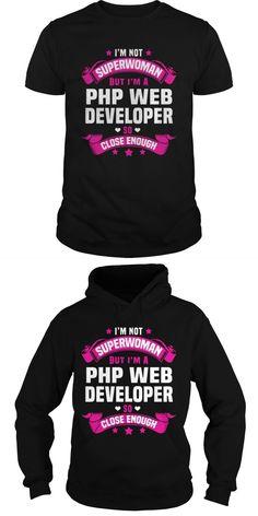 Im Not Superwoman But Im A PHP Web Developer So Close Enough.  Guys Tee Hoodie Sweat Shirt Ladies Tee Guys V-Neck Ladies V-Neck Unisex Tank Top Unisex Longsleeve Tee Google Developer T Shirt Software Developer T Shirt Ios Developer T Shirt Developer T Shirts India